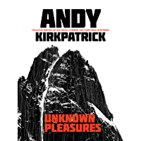 Unknown Pleasures: Collected writing on life, death, climbing and everything in...