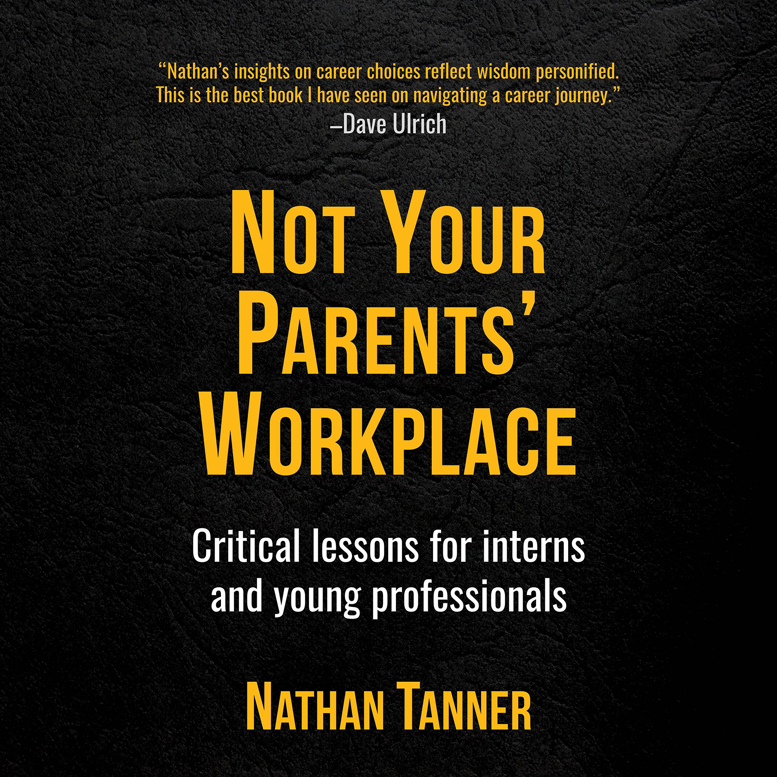 Not Your Parents' Workplace: Critical Lessons for Interns and Young Professionals
