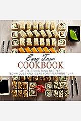 Easy Tuna Cookbook: 50 Delicious Tuna Recipes; Techniques and Ideas for Preparing Tuna (2nd Edition) Kindle Edition