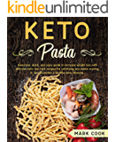 Keto Pasta: Awesome, Quick, And Easy Guide to Increase Weight Loss with Delicious Keto Low-Carb Recipes for Satisfying Any Pasta Craving. It Also Promotes A Healthy Keto Lifestyle.