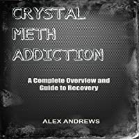 Crystal Meth Addiction: A Complete Overview and Guide to Recovery