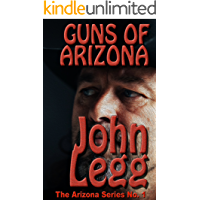 Guns of Arizona: A Land Where Legends Are Made (Arizona Territory Book 1)