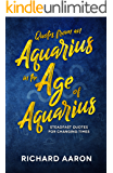 Quotes from an Aquarius in the Age of Aquarius: Steadfast Quotes for Changing Times (English Edition)
