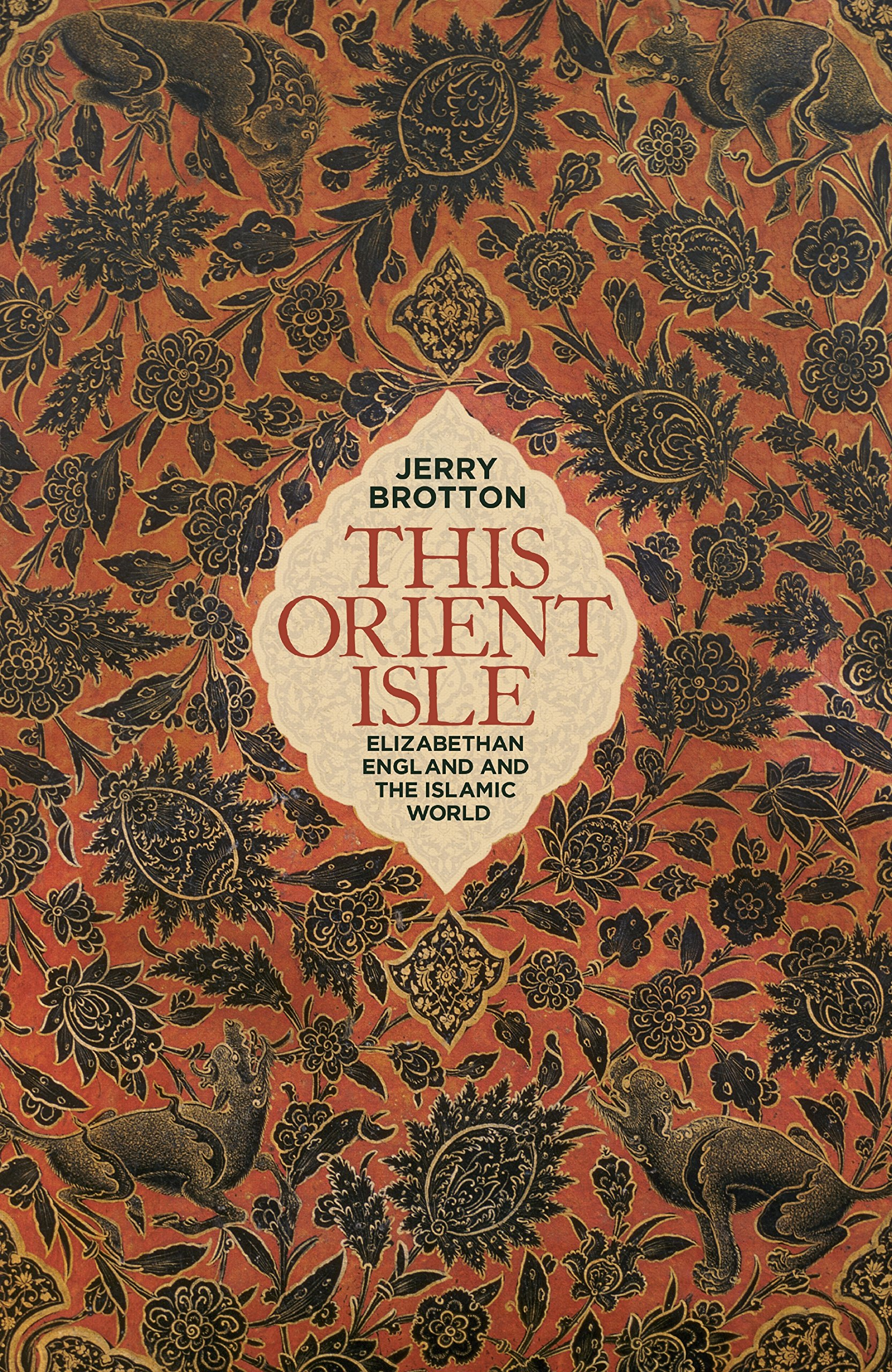 This Orient Isle: Elizabethan England and the Islamic World ...