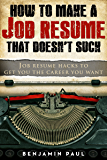 How to Make a Job Resume That Doesn't Suck | Job Resume Hacks to Get You the Career You Want: (Career Hacking Series Book 2) (English Edition)