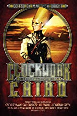 Clockwork Cairo: Steampunk Tales of Egypt Kindle Edition