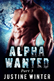 Alpha Wanted: Part 3: Paranormal Wolf Shifter Romance