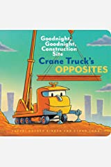 Crane Truck's Opposites: Goodnight, Goodnight, Construction Site (Educational Construction Truck Book for Preschoolers, Vehicle and Truck Themed Board Book for 5 to 6 Year Olds, Opposite Book) Board book