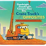 Crane Truck's Opposites: Goodnight, Goodnight, Construction Site (Educational Construction Truck Book for Preschoolers, Vehic