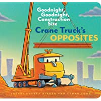 Crane Truck's Opposites: Goodnight, Goodnight, Construction Site (Educational Construction Truck Book for Preschoolers…