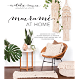 Macramé at Home: Add Boho-Chic Charm to Every Room with 20 Projects for Stunning Plant Hangers, Wall Art, Pillows and…