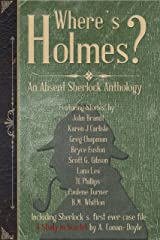 Where's Holmes?: An Absent Sherlock Anthology Kindle Edition