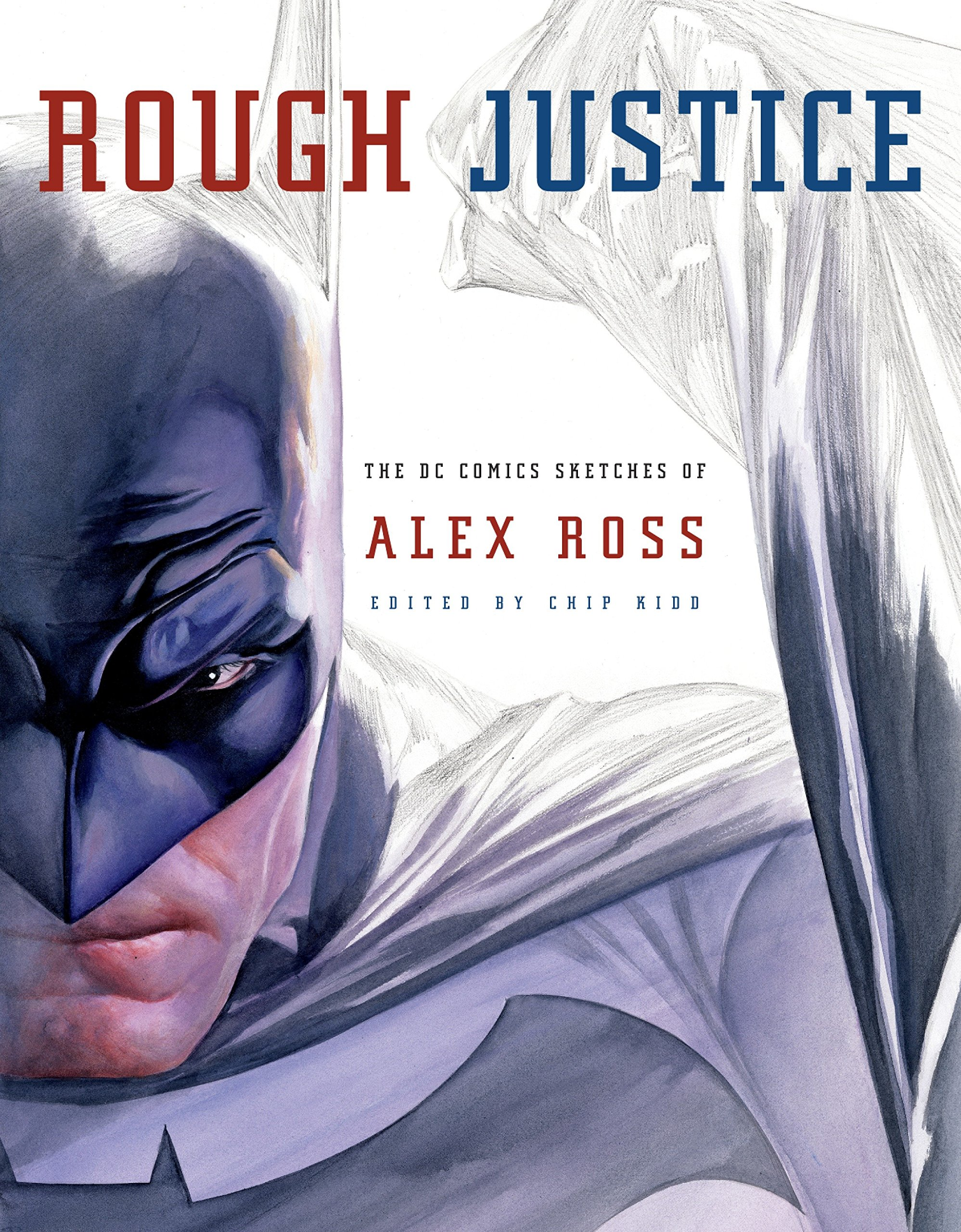 Rough Justice  The DC Comics Sketches Of Alex Ross  Pantheon Graphic Library