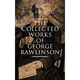 The Collected Works of George Rawlinson: Egypt, The Kings of Israel and Judah, Phoenicia, Parthia, Chaldea, Assyria, Media, B