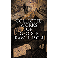 The Collected Works of George Rawlinson: Egypt, The Kings of Israel and Judah, Phoenicia, Parthia, Chaldea, Assyria…