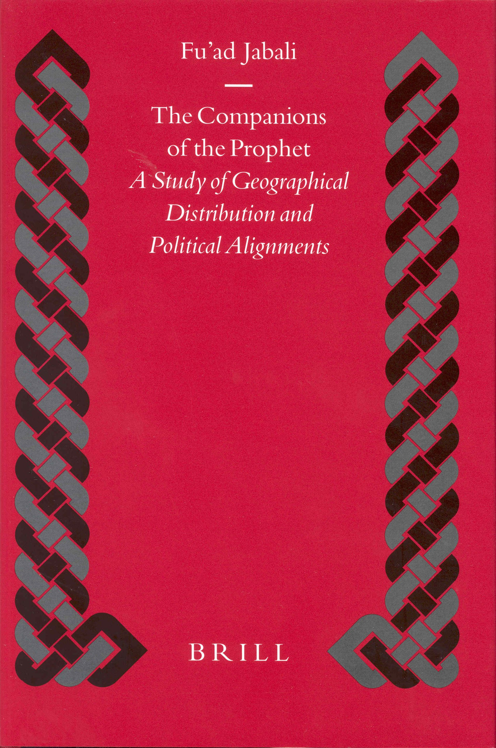 The Companions of the Prophet: A Study of Geographical Distribution and Political Alignment (Islamic History and Civilization)