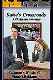 Katie's Crossroads: A Christian Romance (Solomon's Woods Book 2)