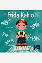 Frida Kahlo: A Kid's Book About Expressing Yourself Through Art (Mini Movers and Shakers 10) Kindle Edition