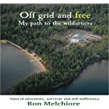 Off Grid and Free: My Path to the Wilderness