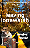 Leaving Lottawatah (Brianna Sullivan Mysteries Book 11)