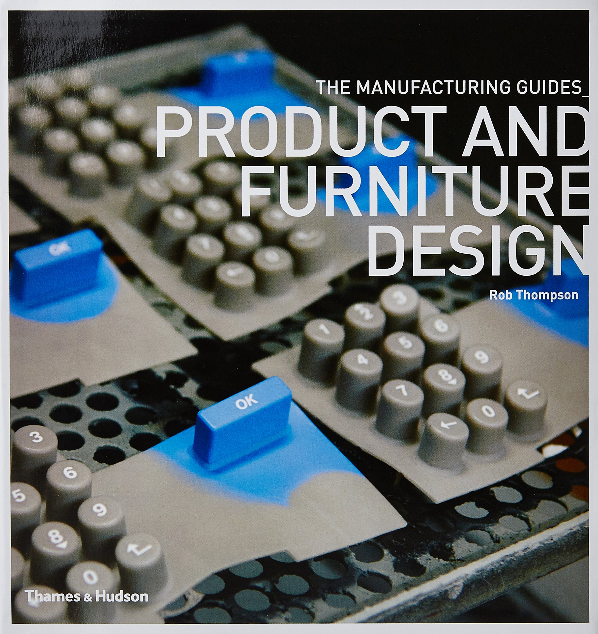 Product and Furniture Design (The Manufacturing Guides): Rob Thompson:  9780500289198: Amazon.com: Books