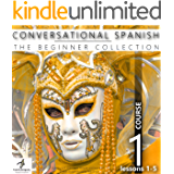 Conversational Spanish - The Beginner Collection: Course One, Lessons 1-5