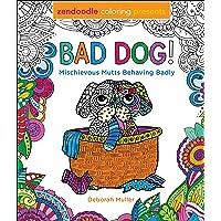 Zendoodle Coloring Presents Bad Dog!: Mischievous Mutts Behaving Badly
