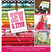 Sew and Stow: 31 Fun Sewing Projects to Carry, Hold, and Organize Your Stuff, Your Home, and Yourself!