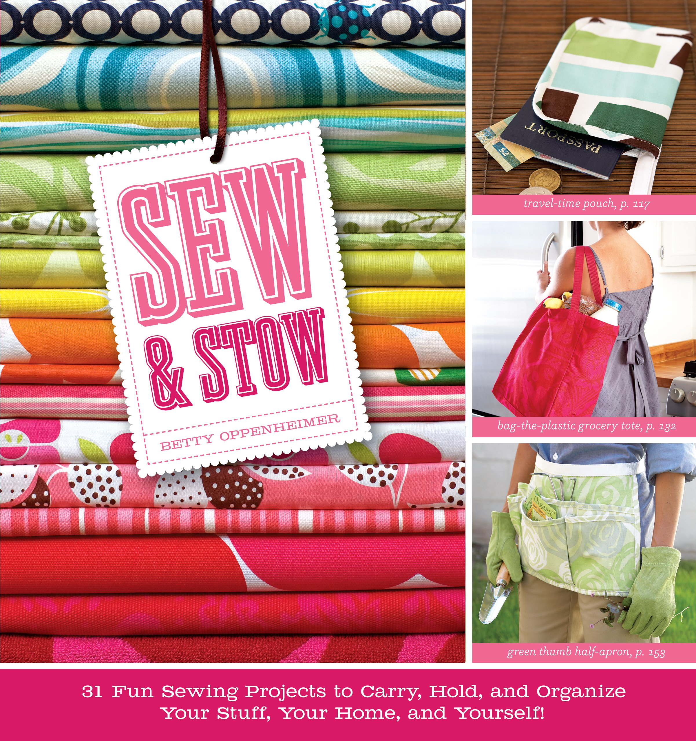 Sew stow 31 fun sewing projects to carry hold and organize your sew stow 31 fun sewing projects to carry hold and organize your stuff your home and yourself betty oppenheimer 9781603420273 amazon books solutioingenieria Gallery