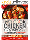 Instant Pot Chicken Cookbook: Top 30 Quick, Easy and Delicious  Electric Pressure Cooker Chicken Recipes  for Hassle-Free Weeknight Dinners (English Edition)