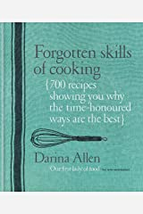 Forgotten Skills of Cooking: 700 Recipes Showing You Why the Time-honoured Ways Are the Best Kindle Edition