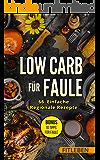 Low Carb für Faule: 66 Einfach Regionale Rezepte (Bonus: 10 Tipps für Faule)