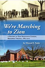 We're marching to Zion: History of Zion Mennonite Church, Broadway, Va, 1885-2010 Paperback