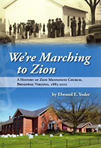 We're marching to Zion: History of Zion Mennonite Church, Broadway, Va, 1885-2010
