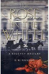 The Rose in the Wheel: A Regency Mystery (Regency Mysteries) Kindle Edition