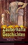 Zauberhafte Geschichten: Fantasy-Romane + Märchen + Magische Abenteuer (Über 90 Klassiker in einem Buch - Illustrierte Ausgabe): Zauberer Merlin, Der Zwergenwald, ... Peterchens Mondfahrt… (German Edition)