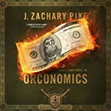 Orconomics: A Satire: The Dark Profit Saga, Book 1