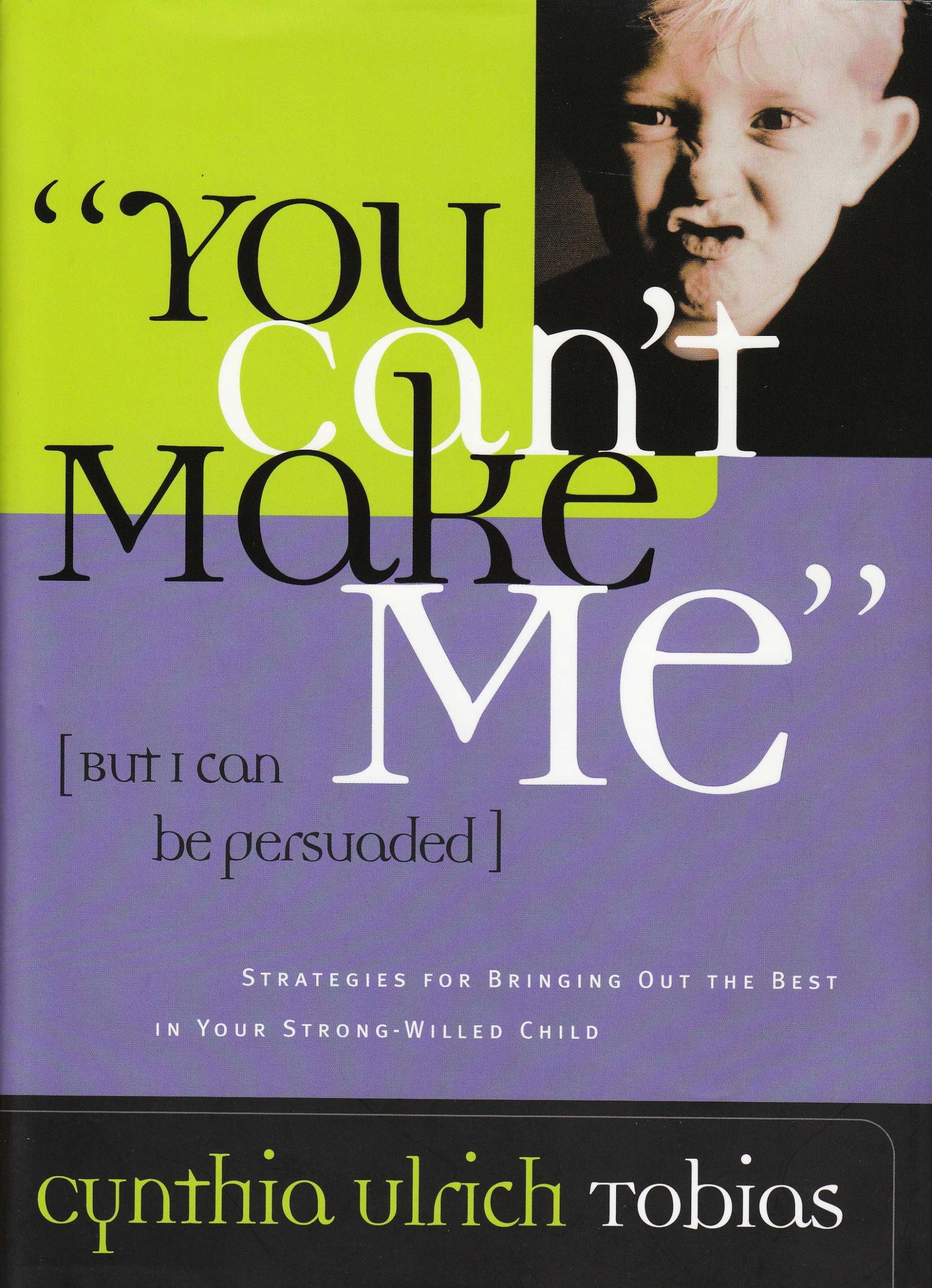 """""""You Can't Make Me"""" [ But I can be persuaded]. Strategies for bringing out the best in your strong-willed child. pdf"""