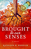 Brought To Our Senses: A Family Saga Novel
