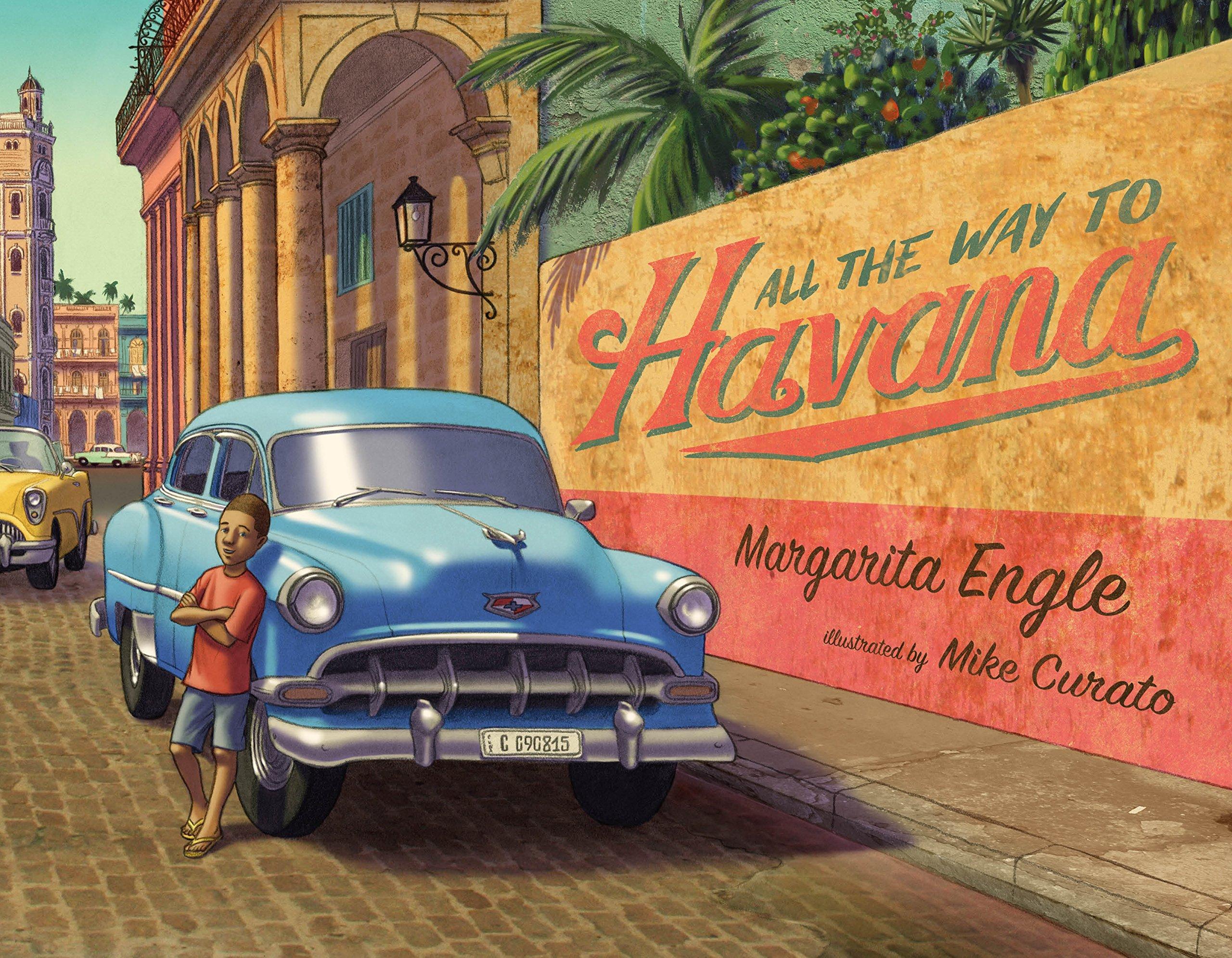 All the Way to Havana: Engle, Margarita, Curato, Mike: 9781627796422: Amazon.com:  Books