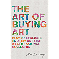The Art of Buying Art: How to evaluate and buy art like a professional collector (English Edition)