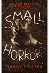 Small Horrors: A Collection of Fifty Creepy Stories Kindle Edition