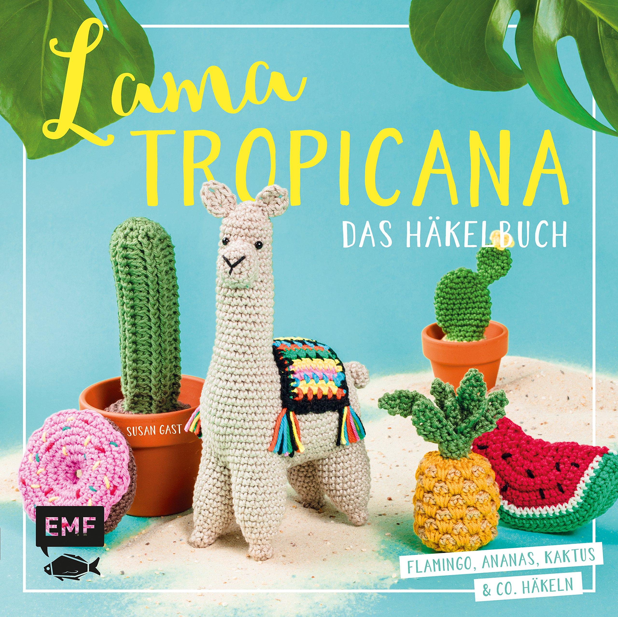 Lama Tropicana Das Häkelbuch Flamingo Ananas Kaktus Und Co