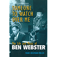 Someone to Watch Over Me: The Life and Music of Ben Webster (Jazz Perspectives) book cover