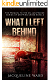 What I Left Behind (The gripping prequel to the DS Jan Pearce Crime Fiction Series)