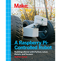 Make a Raspberry Pi-Controlled Robot: Building a Rover with Python, Linux, Motors, and Sensors (English Edition)