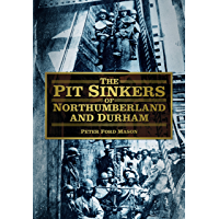 The Pit Sinkers of Northumberland and Durham