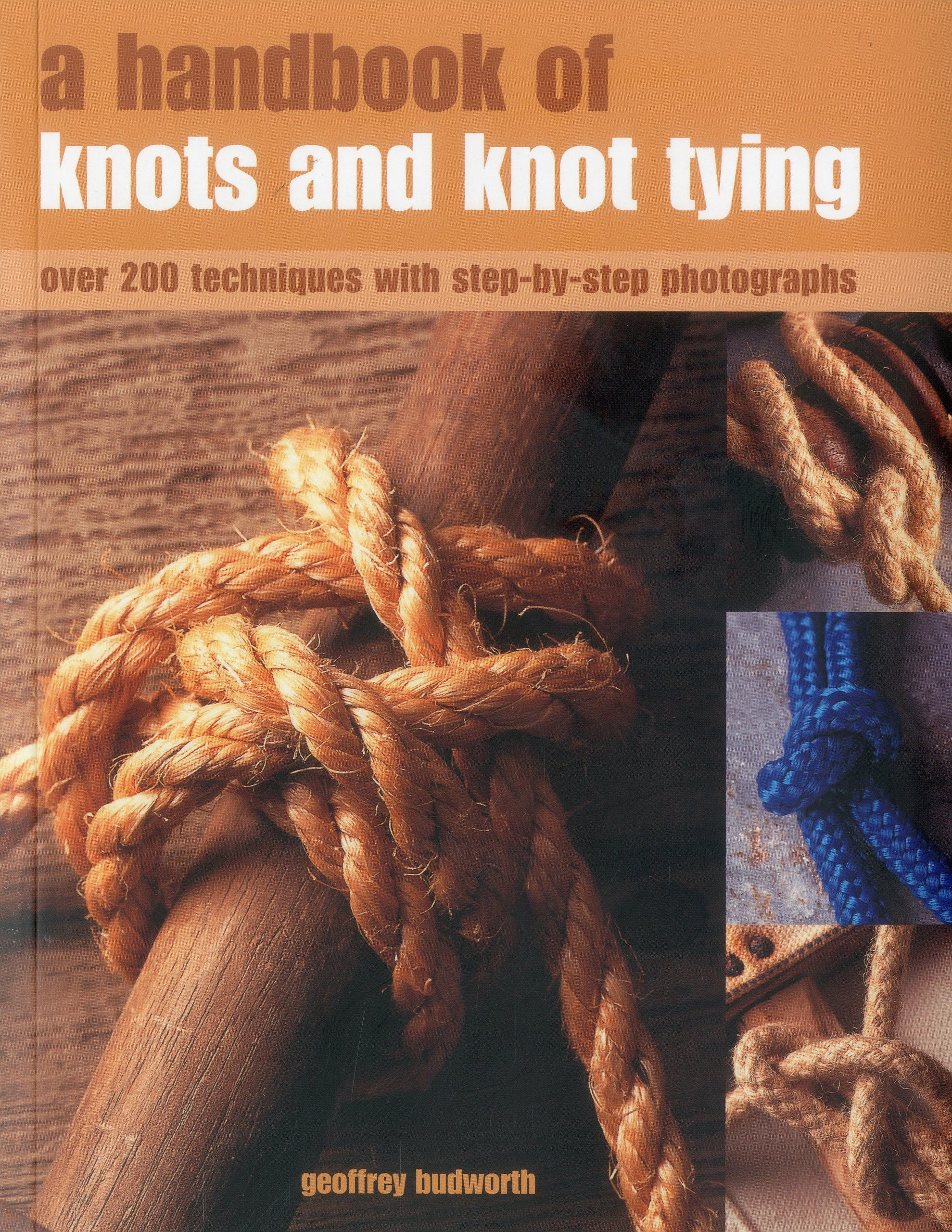 A Handbook Of Knots And Knot Tying: A Practical Guide To Over 200 Tying  Techniques,prehensively Illustrated In Over 1200 Stepbystep  Photographs: