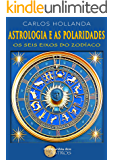 Astrologia e as Polaridades: Os Seis Eixos do Zodíaco