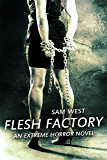 Flesh  Factory: An Extreme Horror Novel (English Edition)